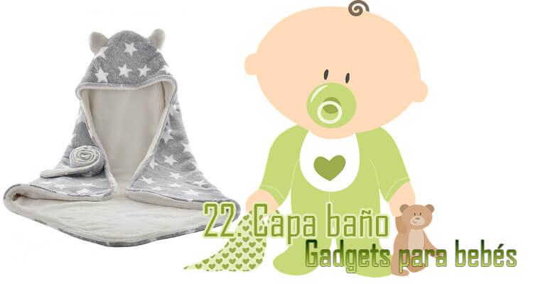 Gadgets Imprescindibles para bebés - Capa para baño